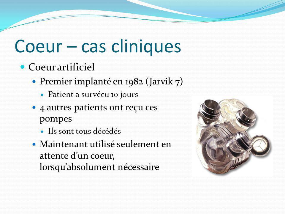 Coeur – cas cliniques Coeur artificiel Premier implanté en 1982 (Jarvik 7) Patient a survécu 10 jours 4 autres patients ont reçu ces pompes Ils sont t