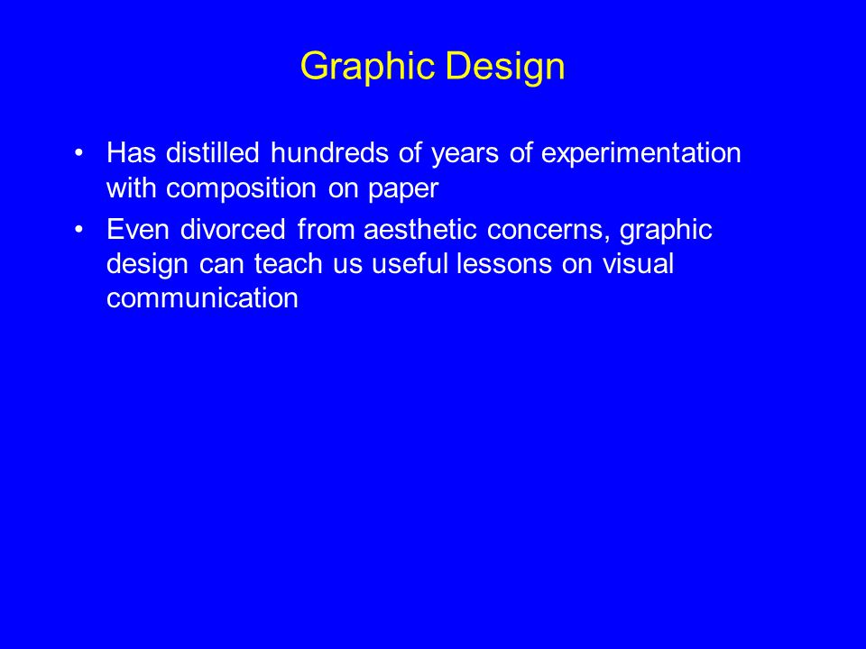 Graphic Design Has distilled hundreds of years of experimentation with composition on paper Even divorced from aesthetic concerns, graphic design can