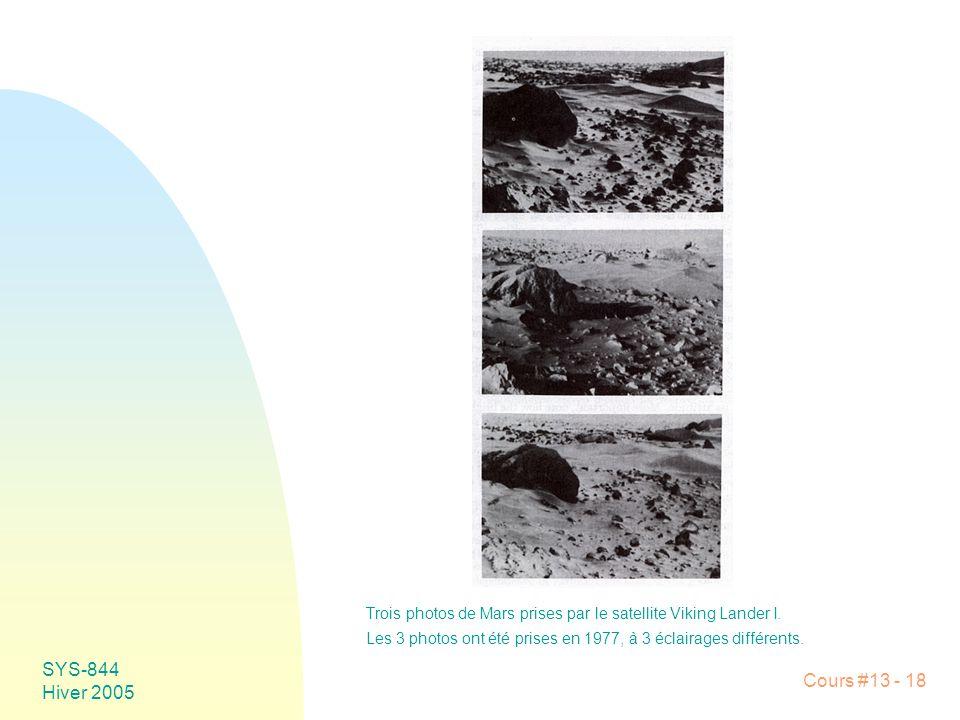 Cours #13 - 18 SYS-844 Hiver 2005 Trois photos de Mars prises par le satellite Viking Lander I. Les 3 photos ont été prises en 1977, à 3 éclairages di