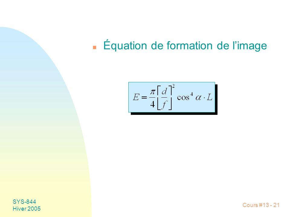 Cours #13 - 21 SYS-844 Hiver 2005 n Équation de formation de limage