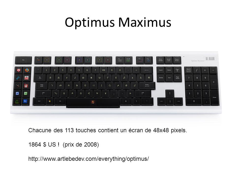 Optimus Maximus Chacune des 113 touches contient un écran de 48x48 pixels. 1864 $ US ! (prix de 2008) http://www.artlebedev.com/everything/optimus/