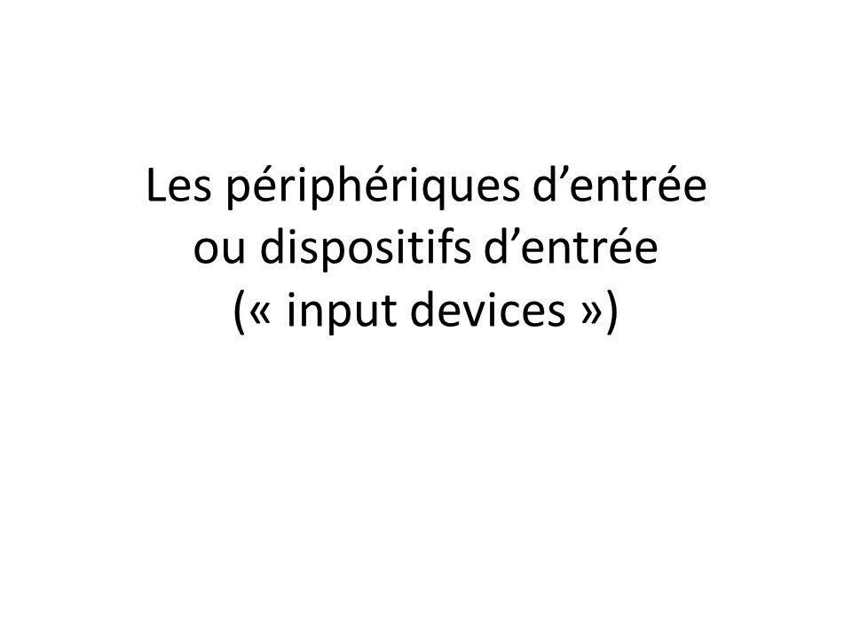Les périphériques dentrée ou dispositifs dentrée (« input devices »)