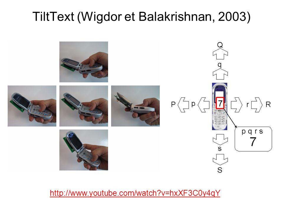 TiltText (Wigdor et Balakrishnan, 2003) http://www.youtube.com/watch?v=hxXF3C0y4qY