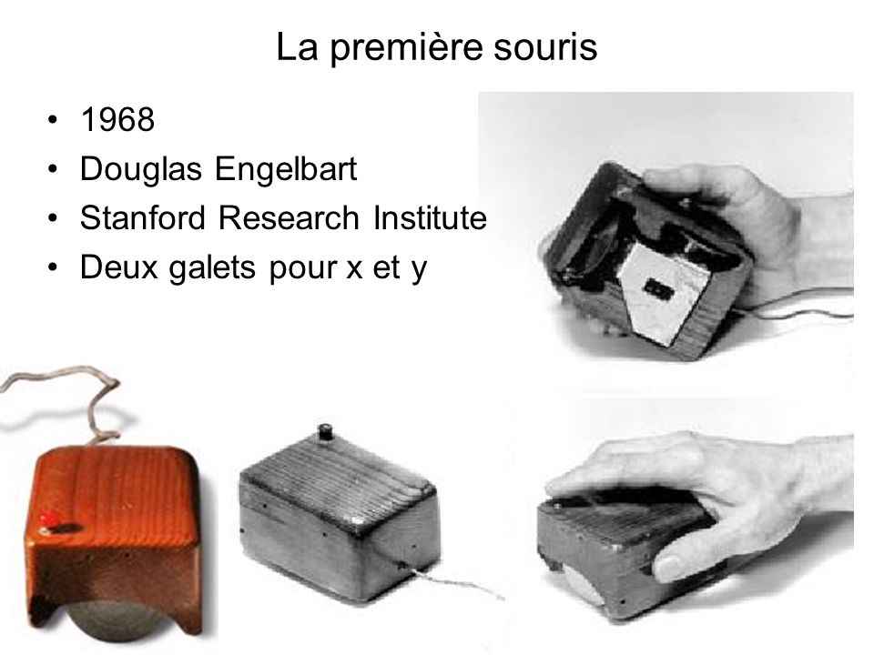 La première souris 1968 Douglas Engelbart Stanford Research Institute Deux galets pour x et y