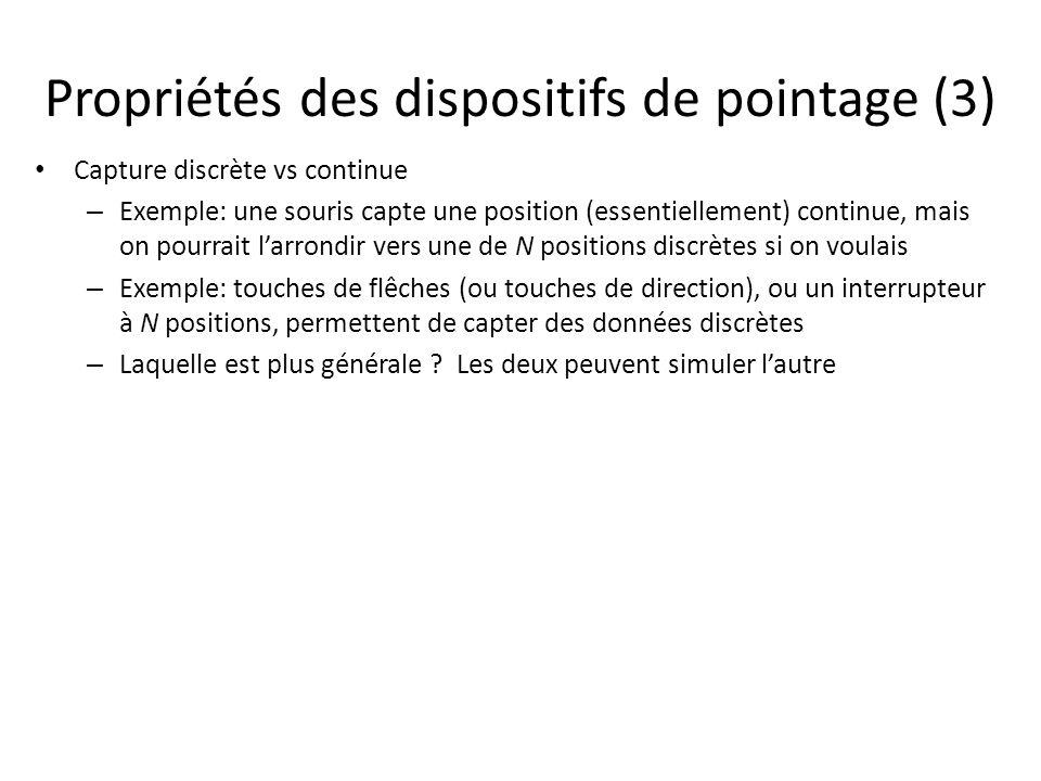 Propriétés des dispositifs de pointage (3) Capture discrète vs continue – Exemple: une souris capte une position (essentiellement) continue, mais on p