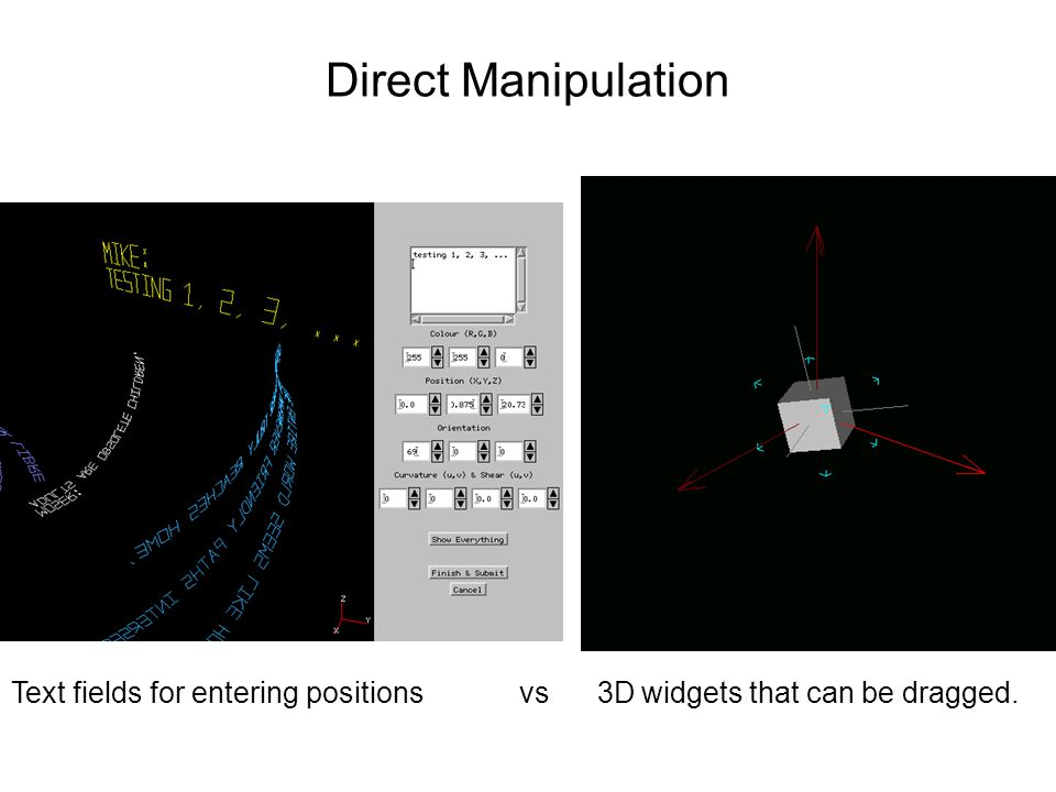 Direct Manipulation Text fields for entering positions vs 3D widgets that can be dragged.
