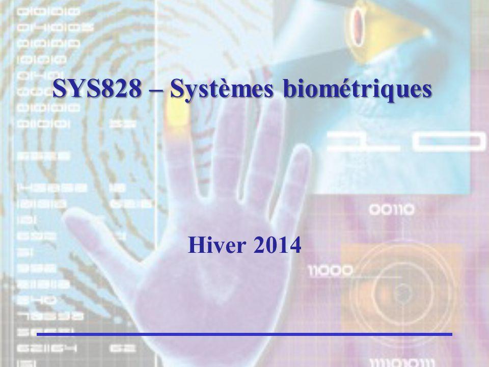 72 2.3) Défis actuels Précision Variations dans le temps: SYS828: Systèmes biométriques Éric Granger