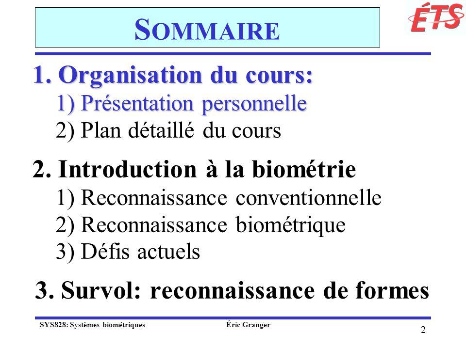 63 2.2) Reconnaissance biométrique Applications Système NEXUS (Canada): identification de liris SYS828: Systèmes biométriques Éric Granger