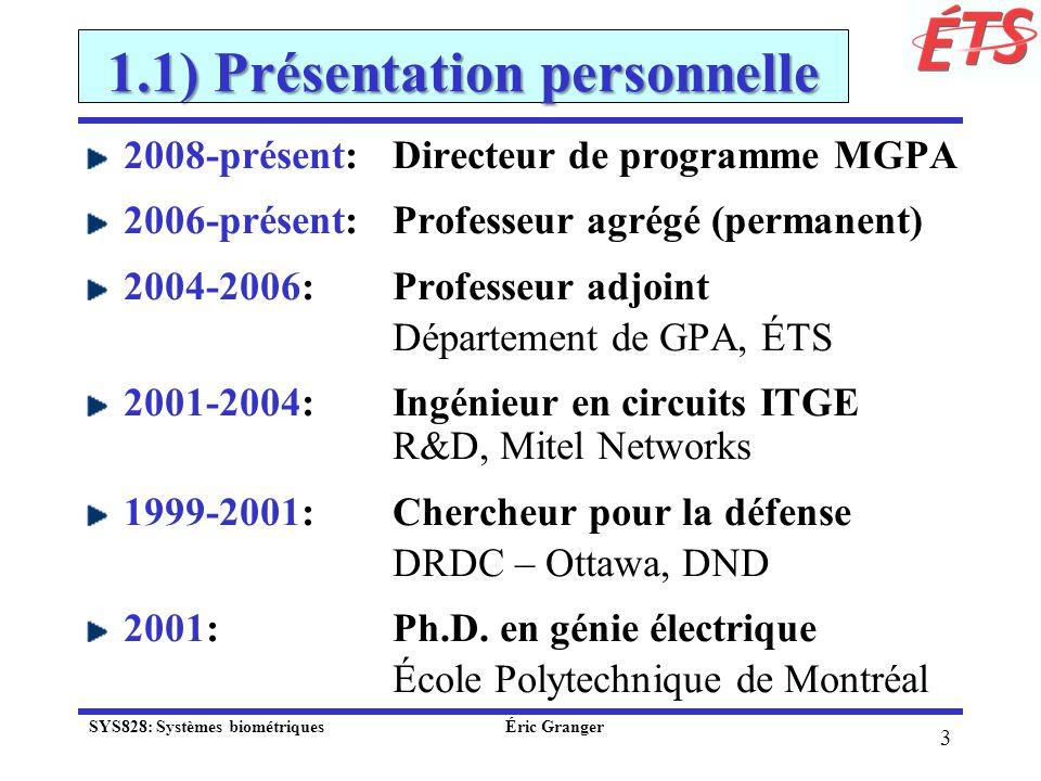 14 1.1) Présentation personnelle System qui sauto-adapte lors dopérations à de nouvelles trajectoires (De le Torre et al., IF 2014) SYS828: Systèmes biométriques Éric Granger