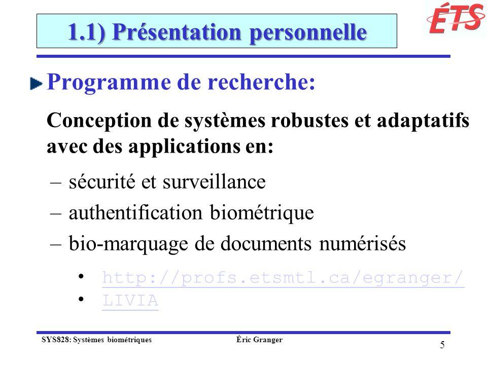 46 2.2) Reconnaissance biométrique Traits biométriques SYS828: Systèmes biométriques Éric Granger