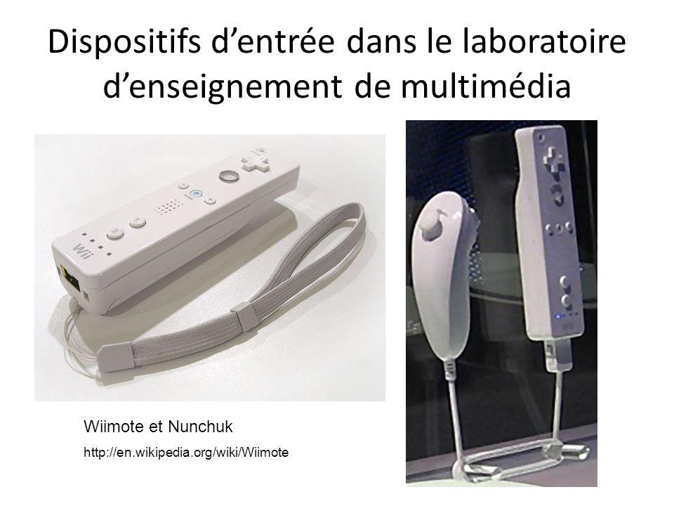 Dispositifs dentrée dans le laboratoire denseignement de multimédia Wiimote et Nunchuk http://en.wikipedia.org/wiki/Wiimote