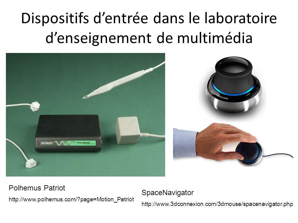 Dispositifs dentrée dans le laboratoire denseignement de multimédia Polhemus Patriot http://www.polhemus.com/?page=Motion_Patriot SpaceNavigator http://www.3dconnexion.com/3dmouse/spacenavigator.php