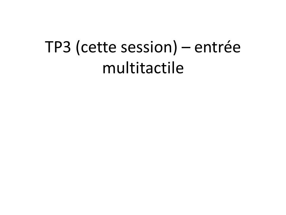 TP3 (cette session) – entrée multitactile
