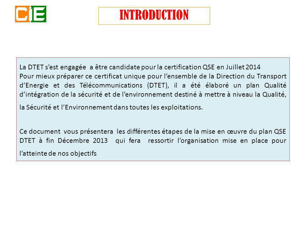 INTRODUCTION La DTET sest engagée a être candidate pour la certification QSE en Juillet 2014 Pour mieux préparer ce certificat unique pour lensemble d