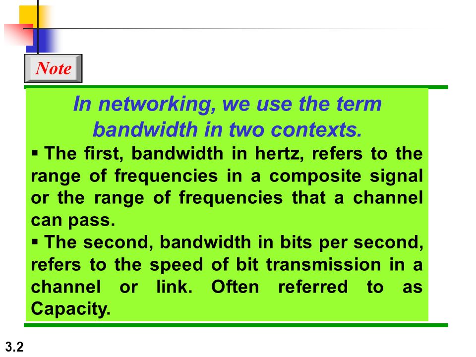 3.2 In networking, we use the term bandwidth in two contexts.