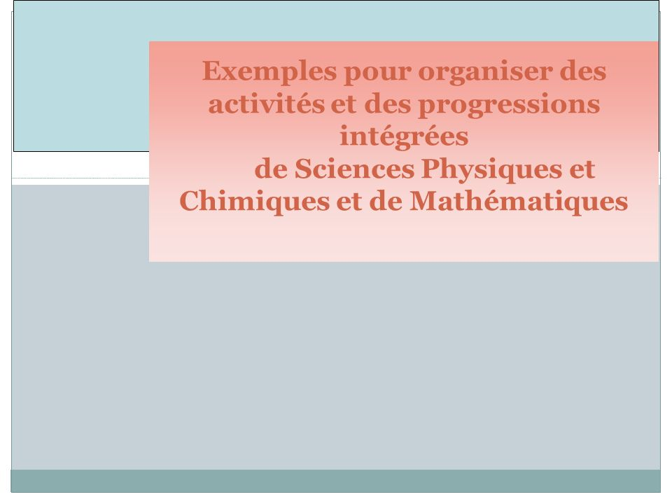 Exemples pour organiser des activités et des progressions intégrées de Sciences Physiques et Chimiques et de Mathématiques
