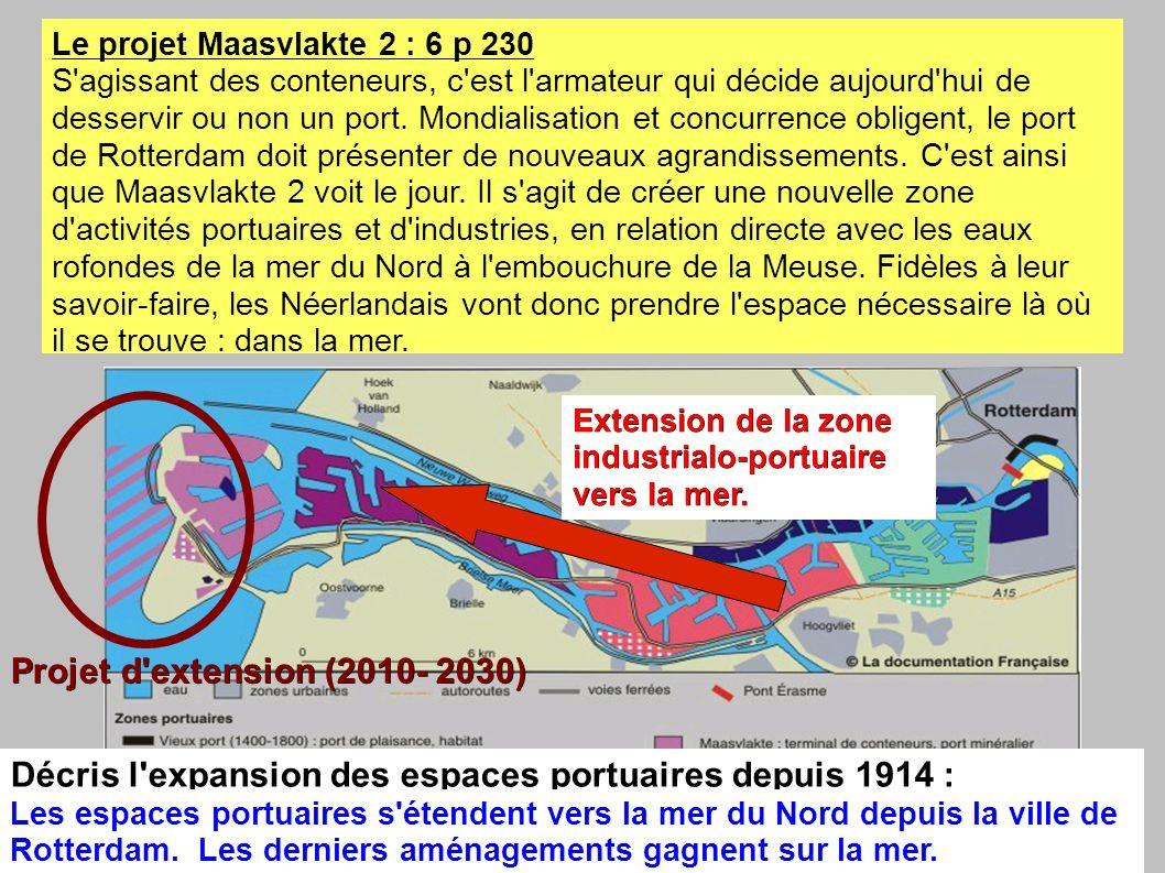 Le projet Maasvlakte 2 : 6 p 230 S agissant des conteneurs, c est l armateur qui décide aujourd hui de desservir ou non un port.