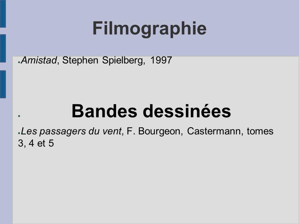 Filmographie ● Amistad, Stephen Spielberg, 1997 ● Bandes dessinées ● Les passagers du vent, F.