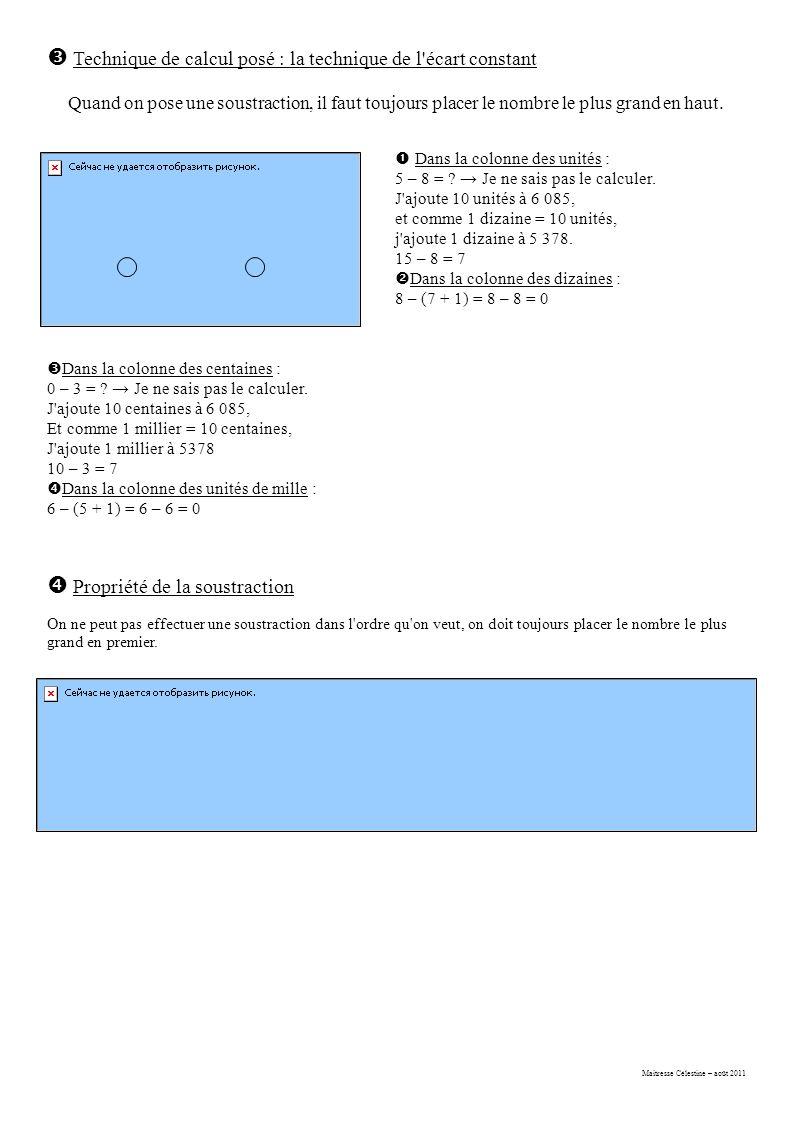 Maitresse Célestine – août 2011  Technique de calcul posé : la technique de l écart constant Quand on pose une soustraction, il faut toujours placer le nombre le plus grand en haut.