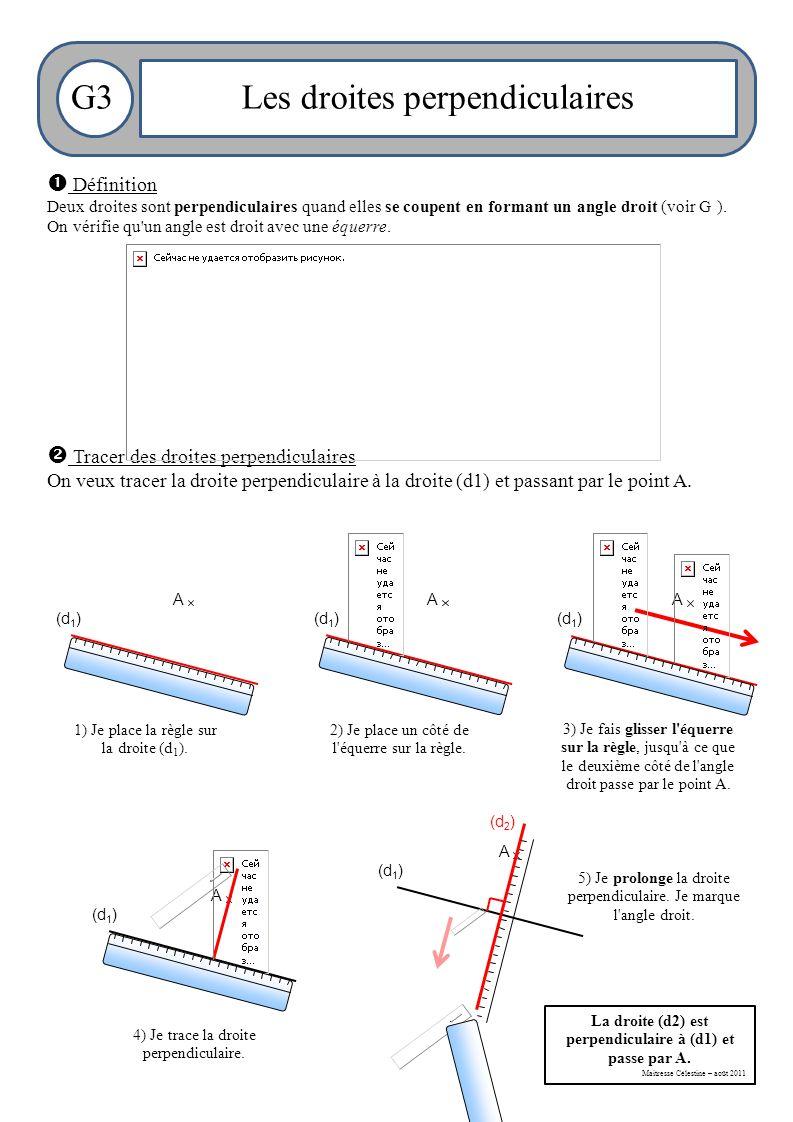 Maitresse Célestine – août 2011 G3Les droites perpendiculaires  Définition Deux droites sont perpendiculaires quand elles se coupent en formant un angle droit (voir G ).
