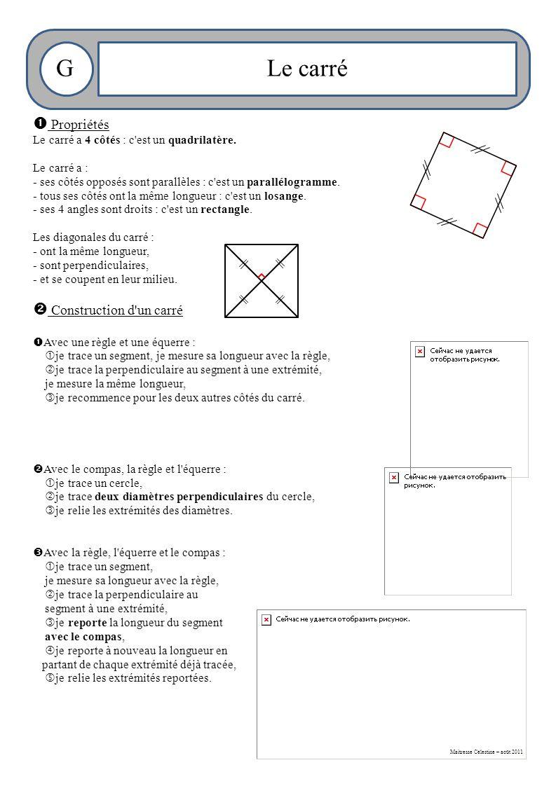 Maitresse Célestine – août 2011 GLe carré  Propriétés Le carré a 4 côtés : c est un quadrilatère.