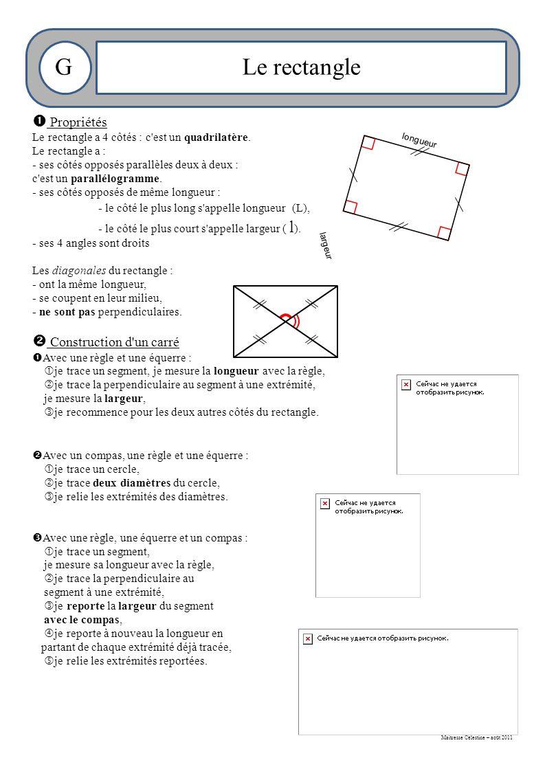 Maitresse Célestine – août 2011 GLe rectangle  Propriétés Le rectangle a 4 côtés : c est un quadrilatère.