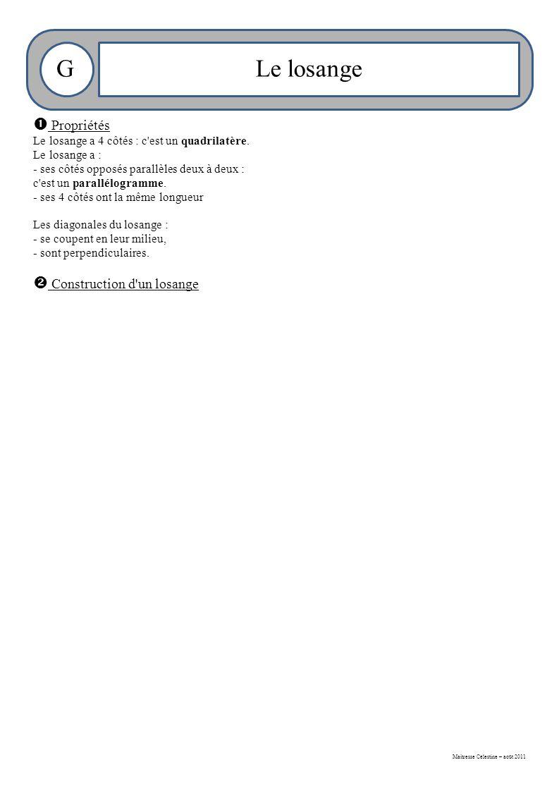 Maitresse Célestine – août 2011 GLe losange  Propriétés Le losange a 4 côtés : c est un quadrilatère.