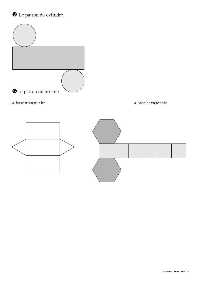 Maitresse Célestine – août 2011  Le patron du cylindre  Le patron du prisme A base triangulaireA base hexagonale