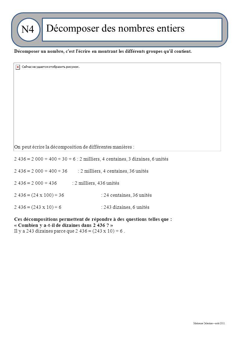 Maitresse Célestine – août 2011 N4 Décomposer des nombres entiers Décomposer un nombre, c est l écrire en montrant les différents groupes qu il contient.
