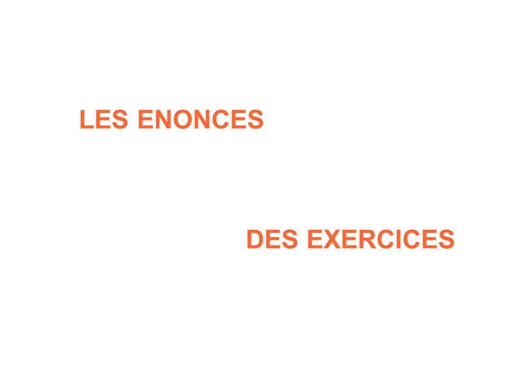 LES ENONCES DES EXERCICES