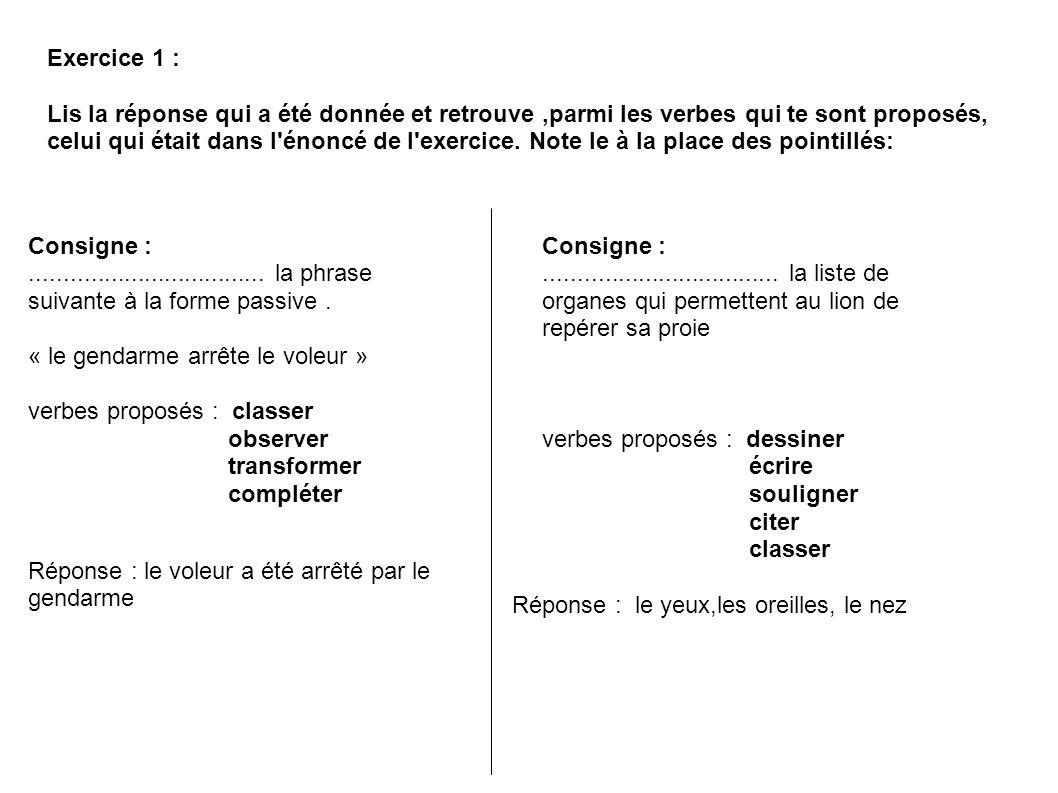 Exercice 1 : Lis la réponse qui a été donnée et retrouve,parmi les verbes qui te sont proposés, celui qui était dans l énoncé de l exercice.