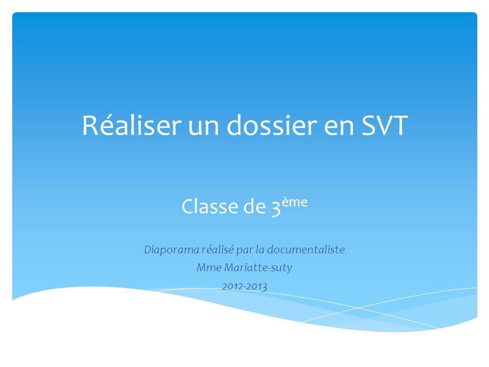 Réaliser un dossier en SVT Classe de 3 ème Diaporama réalisé par la documentaliste Mme Mariatte-suty 2012-2013