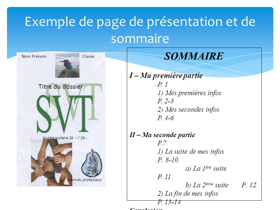 Exemple de page de présentation et de sommaire Nom Prénom Classe Titre du dossier Nom du professeur Année scolaire 20 -- / 20-- SOMMAIRE I – Ma première partie P.