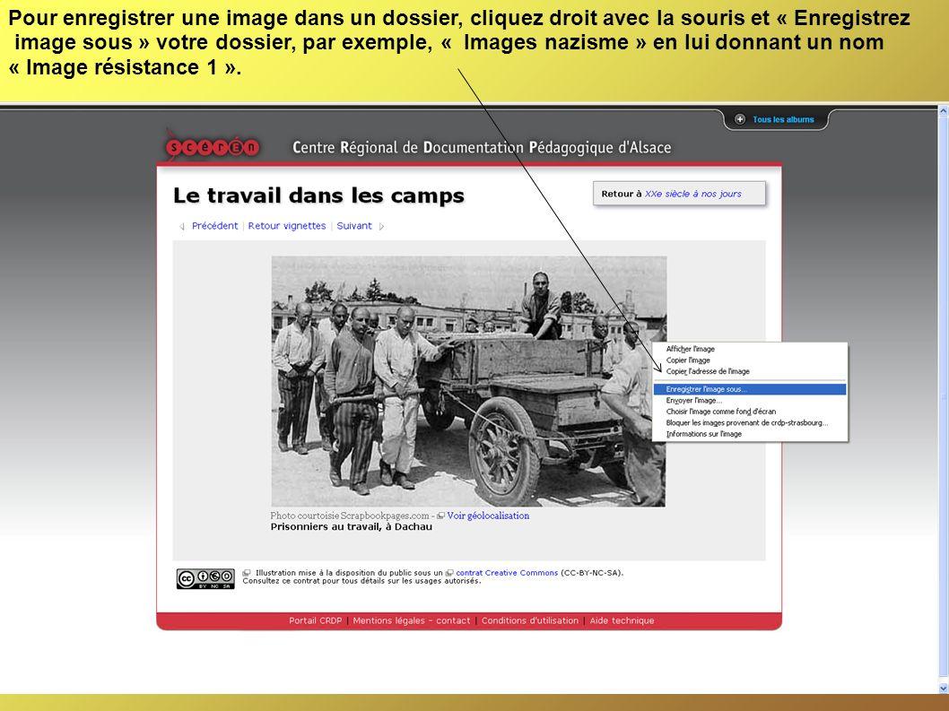 Pour enregistrer une image dans un dossier, cliquez droit avec la souris et « Enregistrez image sous » votre dossier, par exemple, « Images nazisme » en lui donnant un nom « Image résistance 1 ».