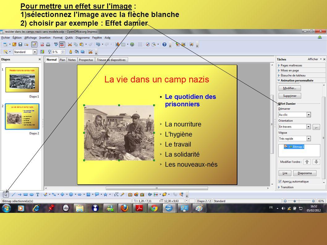 Pour mettre un effet sur l image : 1)sélectionnez l image avec la flèche blanche 2) choisir par exemple : Effet damier