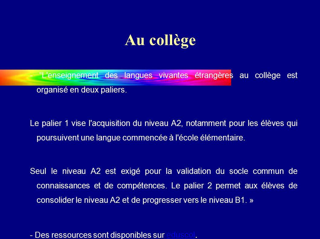 Au collège - L enseignement des langues vivantes étrangères au collège est organisé en deux paliers.