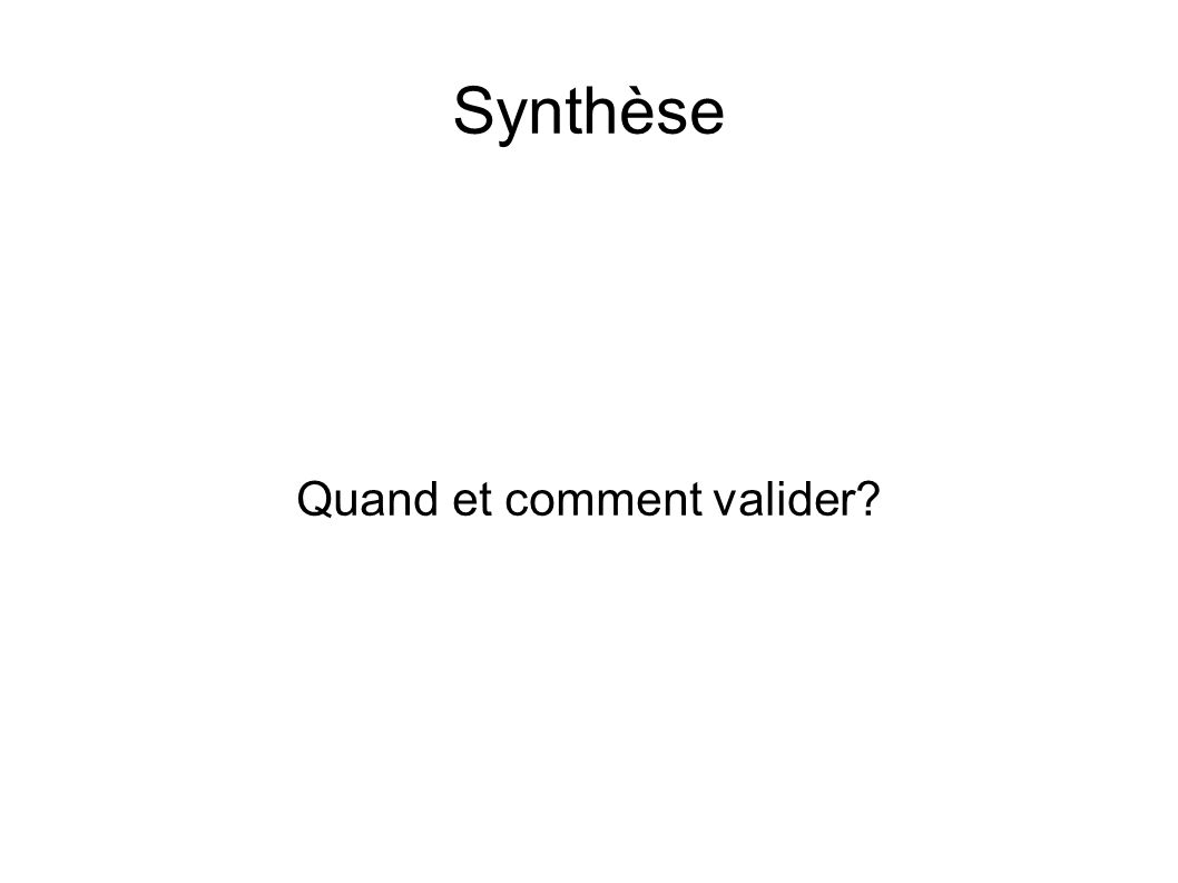 Synthèse Quand et comment valider