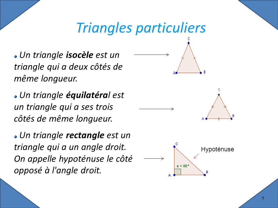 5 Triangles particuliers Un triangle isocèle est un triangle qui a deux côtés de même longueur.