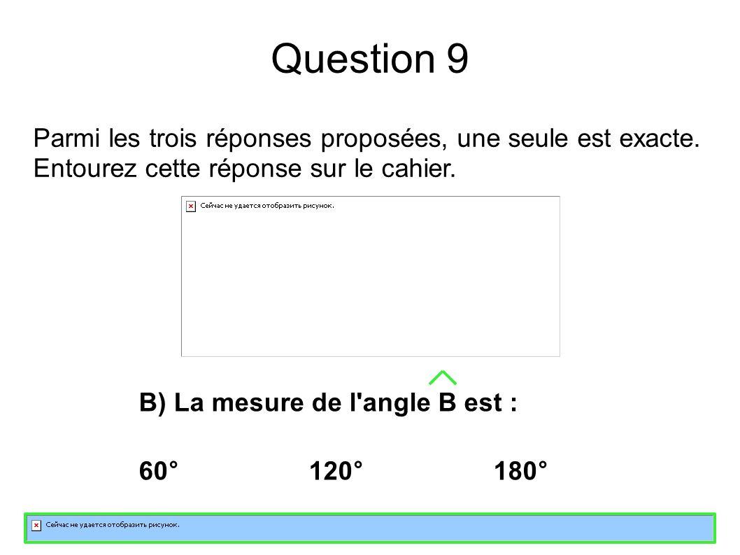 Question 9 Parmi les trois réponses proposées, une seule est exacte.