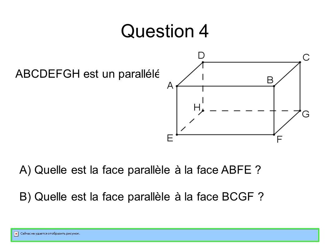 Question 4 ABCDEFGH est un parallélépipède rectangle.