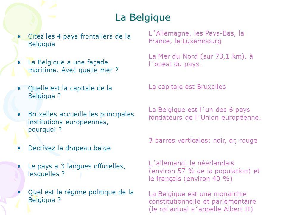 La Belgique Citez les 4 pays frontaliers de la Belgique La Belgique a une façade maritime.
