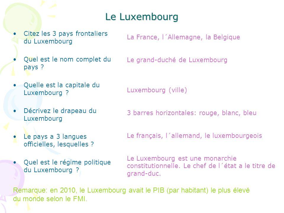 Le Luxembourg Citez les 3 pays frontaliers du Luxembourg Quel est le nom complet du pays .