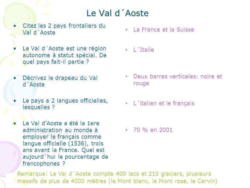 Le Val d´Aoste Citez les 2 pays frontaliers du Val d´Aoste Le Val d´Aoste est une région autonome à statut spécial.