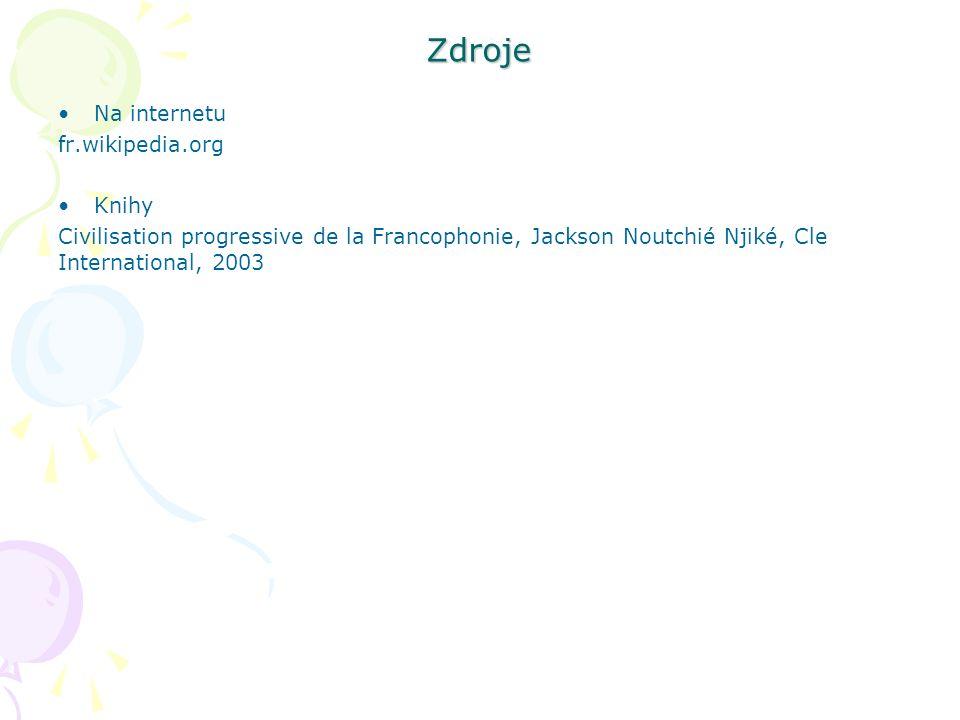 Zdroje Na internetu fr.wikipedia.org Knihy Civilisation progressive de la Francophonie, Jackson Noutchié Njiké, Cle International, 2003