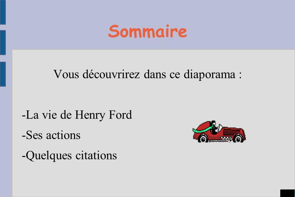 Sommaire Vous découvrirez dans ce diaporama : -La vie de Henry Ford -Ses actions -Quelques citations