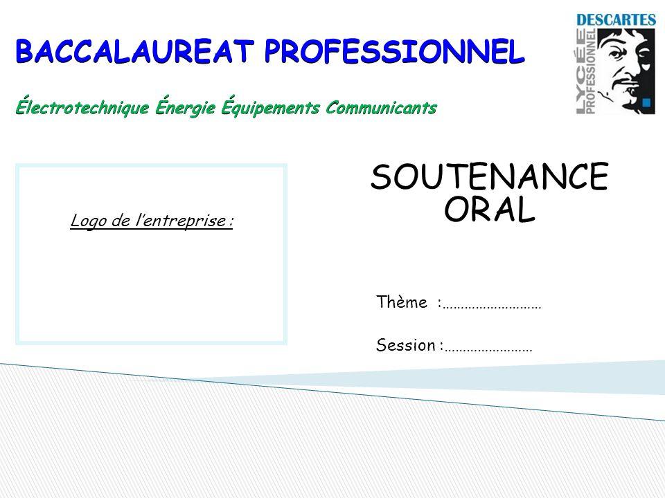 BACCALAUREAT PROFESSIONNEL Électrotechnique Énergie Équipements Communicants SOUTENANCE ORAL Logo de l'entreprise : Thème :……………………… Session :……………………