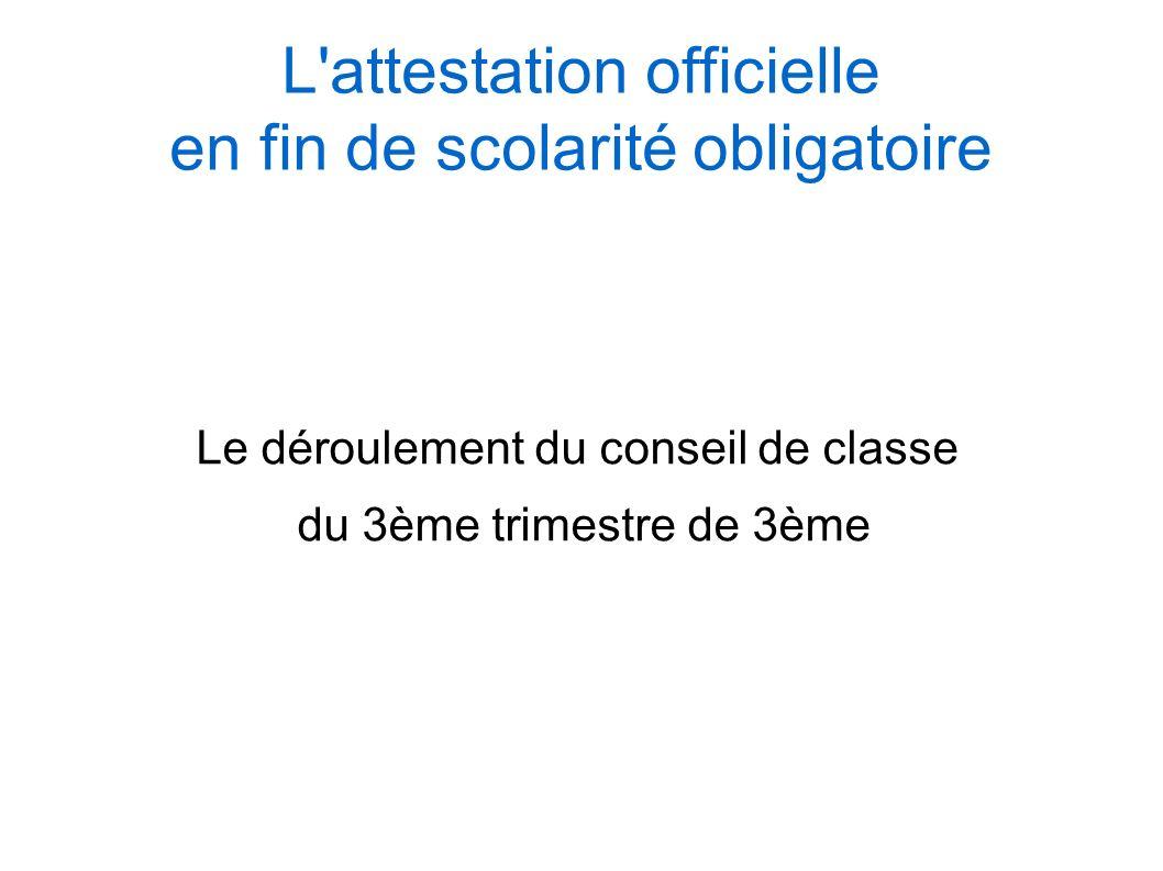 L attestation officielle en fin de scolarité obligatoire Le déroulement du conseil de classe du 3ème trimestre de 3ème SOCLE COMMUN au COLLEGE