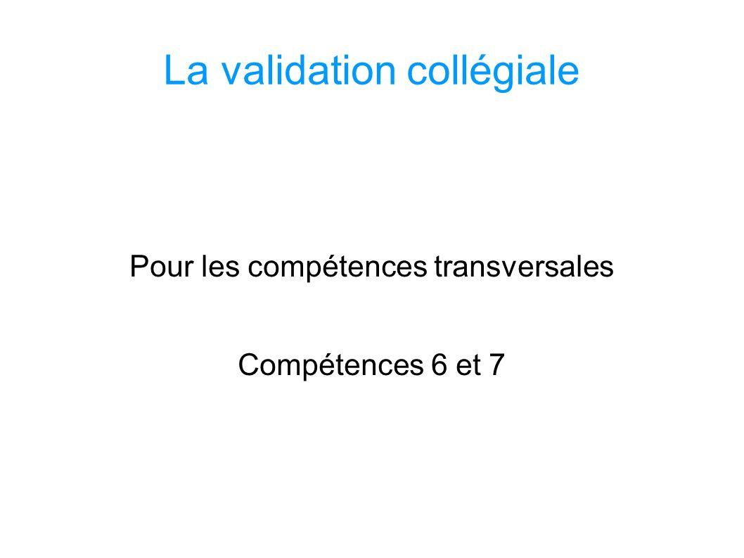 La validation collégiale Pour les compétences transversales Compétences 6 et 7 SOCLE COMMUN au COLLEGE