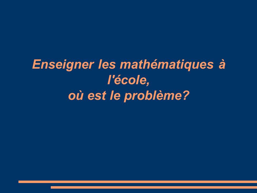 Enseigner les mathématiques à l école, où est le problème