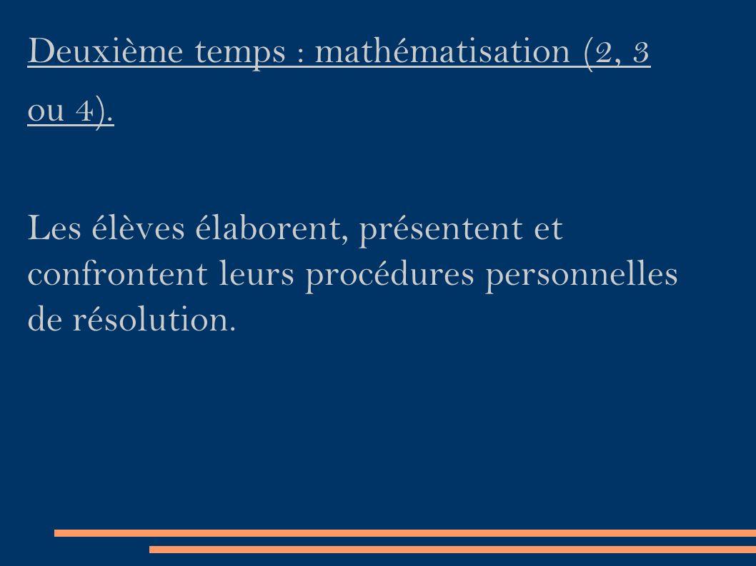 Deuxième temps : mathématisation (2, 3 ou 4).